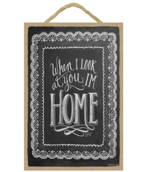 When I look at you I'm home 7x10 Chalk