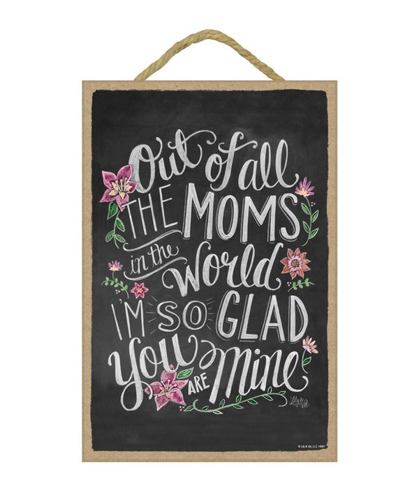 Out of all the moms in the world 7x10 Ch