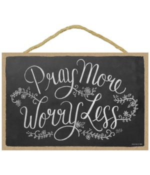 Pray more worry less 7x10 Chalk