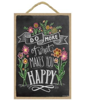 Do more of what makes happy 7x10 Chalk