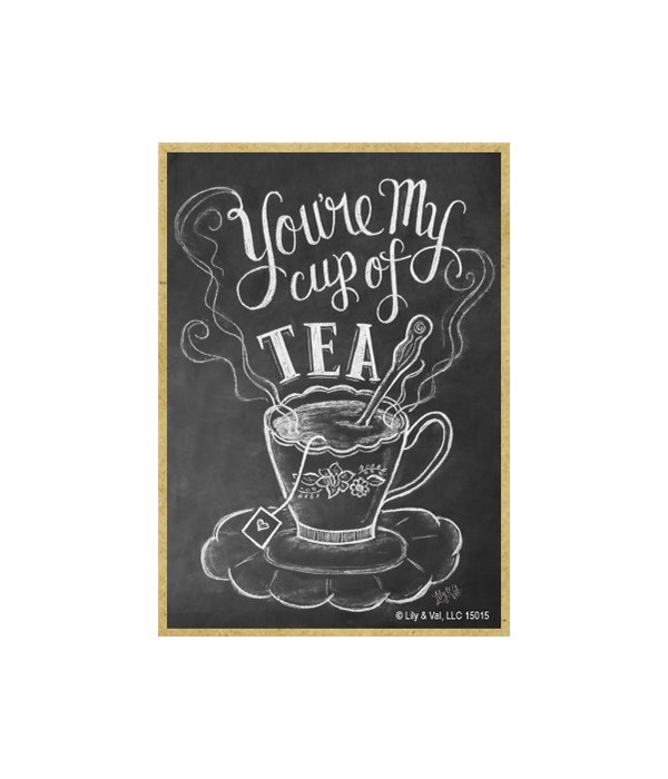 You're my cup of tea Magnet