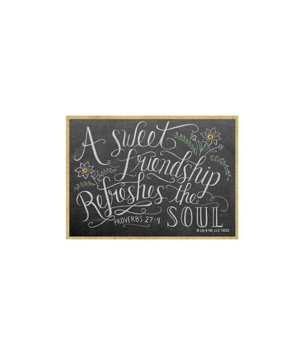 A sweet friendship refreshes the soul. P