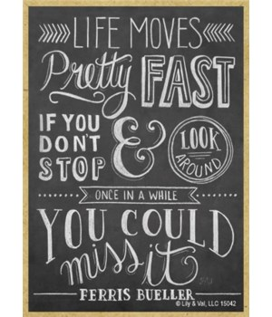 Life moves pretty fast. If you don't sto
