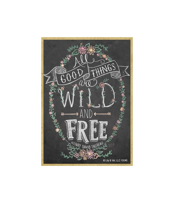 All good things are wild and free Magnet