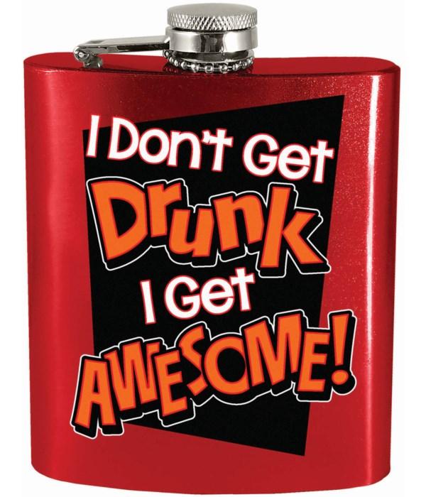 I DON'T GET DRUNK I GET FLASK