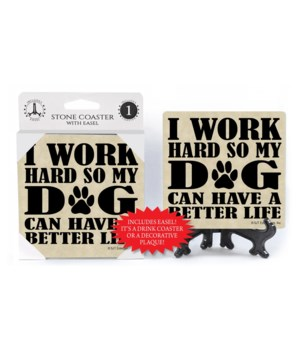 I work hard so my dog can have a better