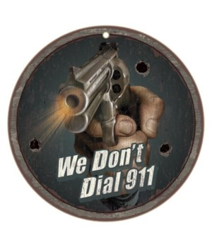"We Don't Dial 911 10"" Round Wood Plaque"