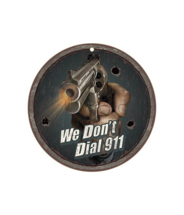 """We Don't Dial 911 10"""" Round Wood Plaque"""
