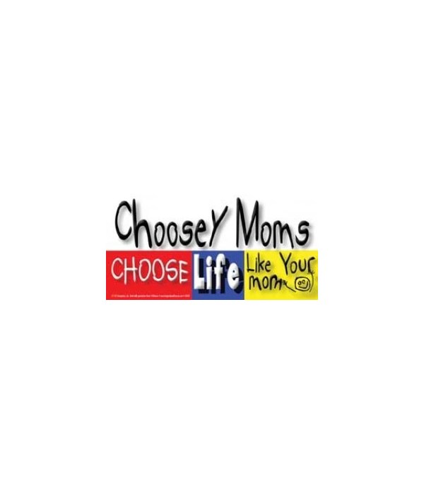 Choosy moms choose life. Like your mom.