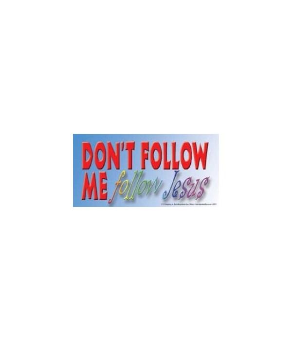 Don't follow me. Follow Jesus. 4x8 Car M