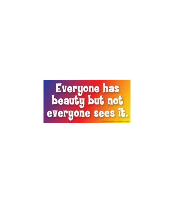 Everyone has beauty but not everyone see