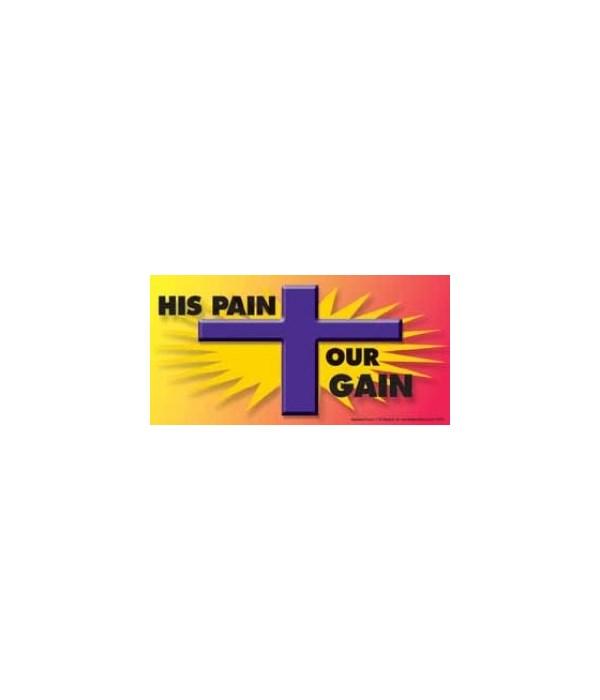 His pain, our gain. 4x8 Car Magnet