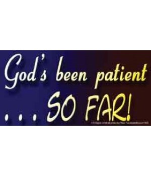 God's been patient… so far!