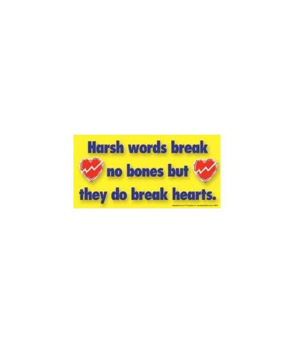 Harsh words break no bones but they do b