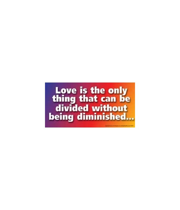 Love is the only thing that can be divid