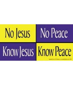 no Jesus, no Peace. Know Jesus, Know Pea