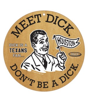 Meet Dick. Dick is a (Houston) Texans Fa