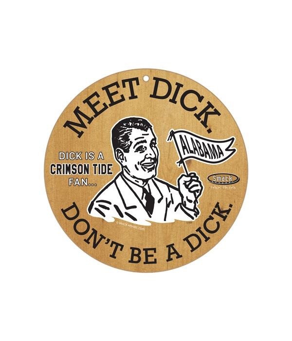 Dick is a (U of Alabama)Crimson Tide Fan