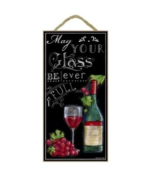 May your glass be ever full 5x10