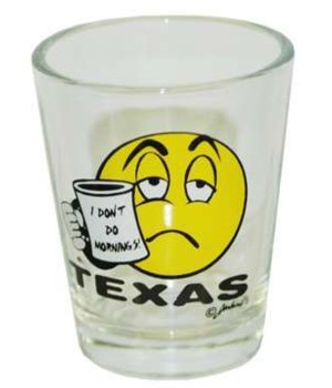 TX Shotglass I don't do mornings