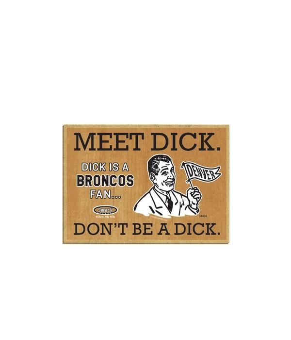 Dick is a (Denver) Broncos Fan