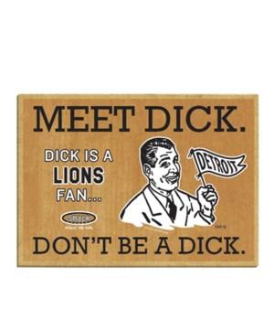 Meet Dick. Dick is a (Detroit) Lions Fan