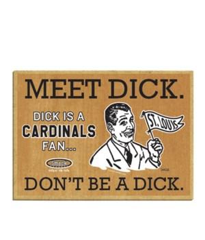 Meet Dick. Dick is a (St. Louis) Cardina