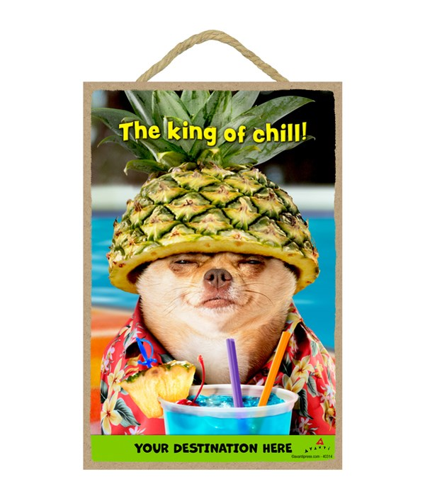 Chihuahua Pineapple - The king of chill! 7x10.5 Sign