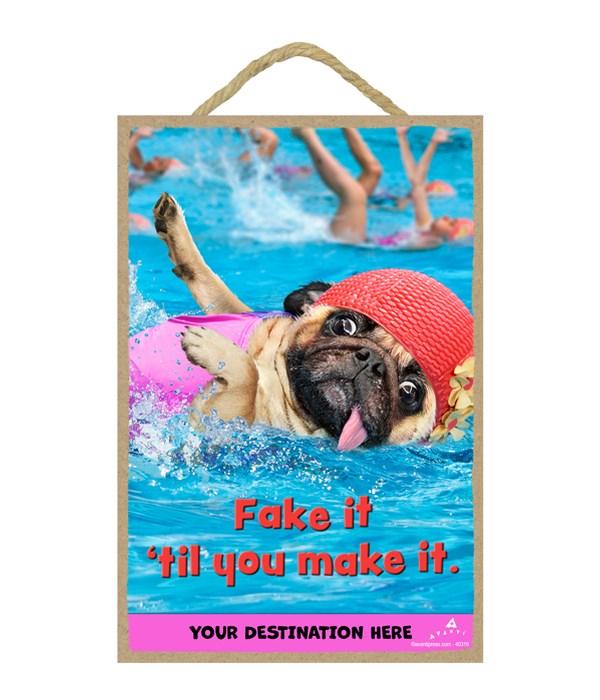 Synchronized Swimmer - Fake it 'til you make it. 7x10.5 Sign