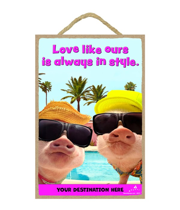 Summer Time Pigs - Love like ours is always in style. 7x10.5 Sign