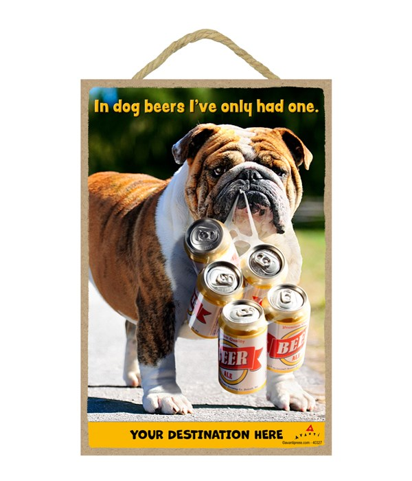Dog with Six Pack - In Dog beers I've only had one. 7x10.5 Sign