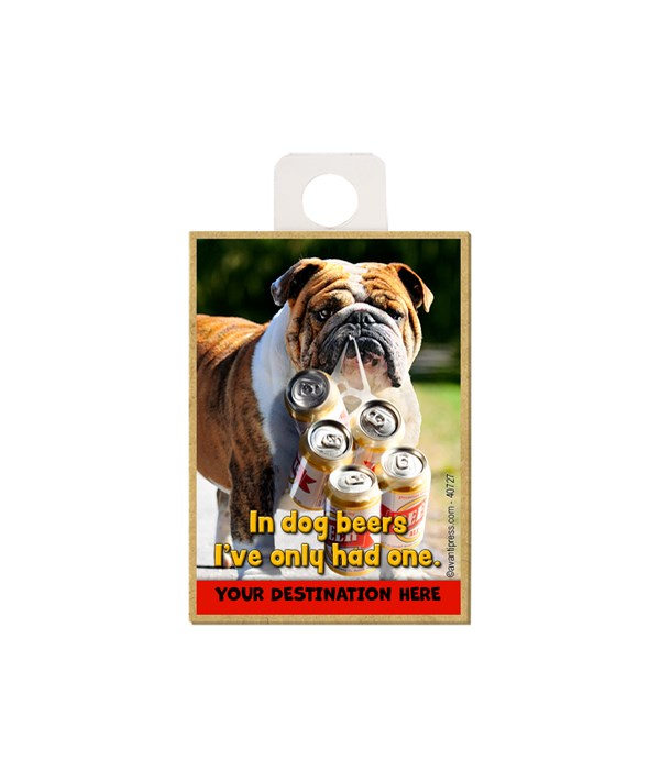 Dog with Six Pack - In Dog beers I've only had one. Magnet