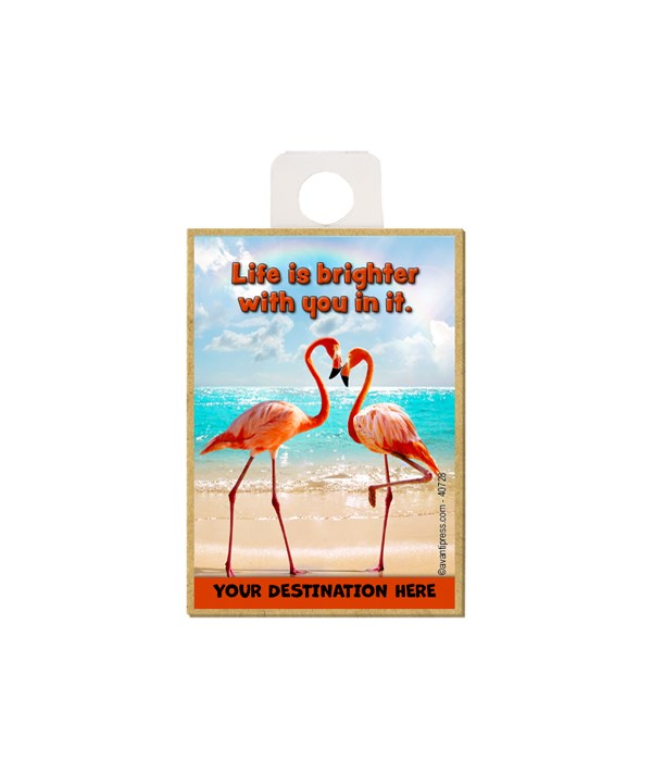 Flamingos Nose to Nose - Life is brighter with you in it. Magnet