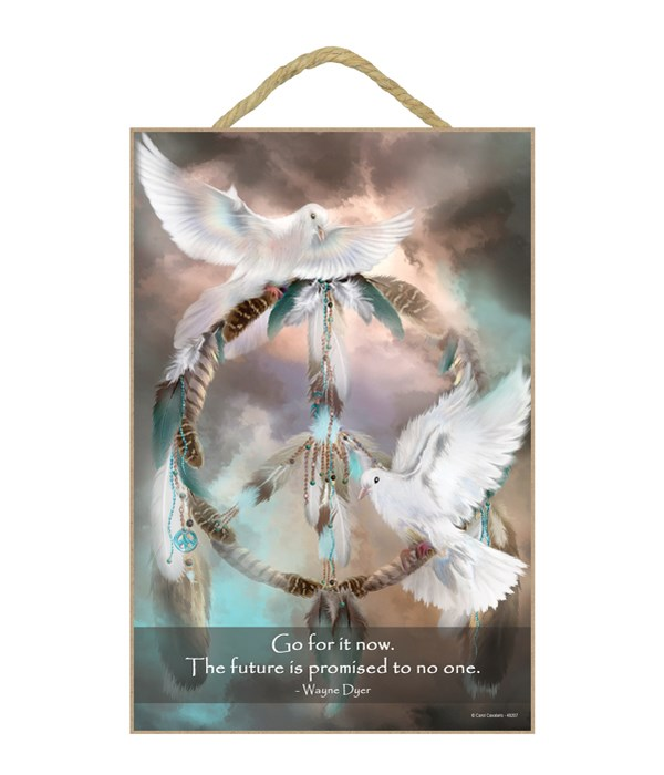 Doves  Go for it now. The future is promised to no one.  Wayne Dyer 7x10.5 Sign
