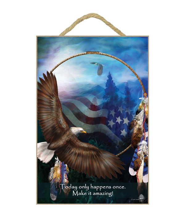 Eagle  Today only happens once. Make it amazing 7x10.5 Sign