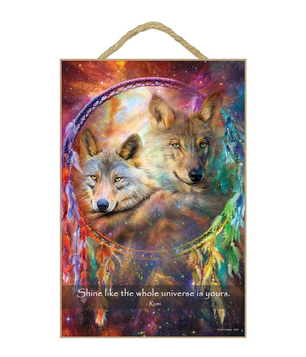 Wolves  Shine like the whole universe is yours.  Rumi 7x10.5 Sign