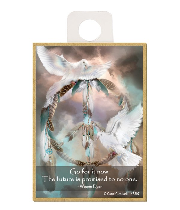 Doves  Go for it now. The future is promised to no one.  Wayne Dyer Wood magnet
