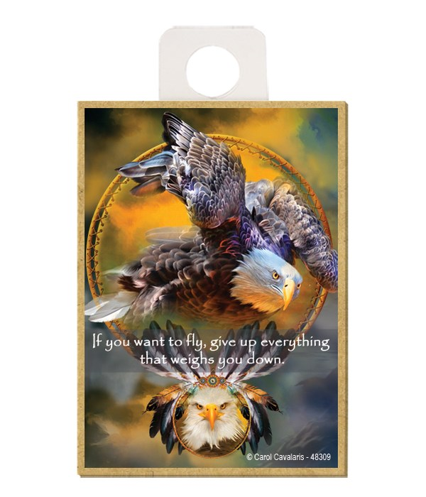 Eagle  If you want to fly, give up everything that weighs you down. Wood magnet