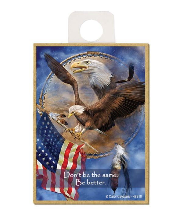 Eagle  Dont be the same. Be better. Wood magnet