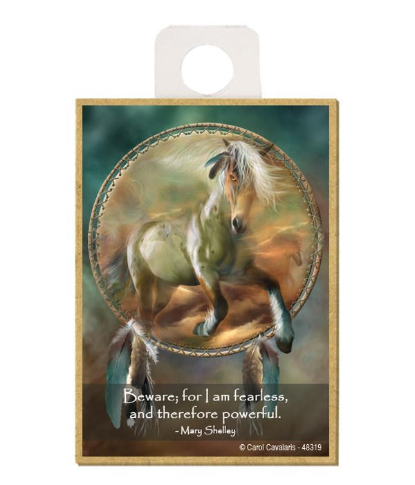 Horse  Beware; for I am fearless, and therefore powerful.  Mary Shelley Wood magnet