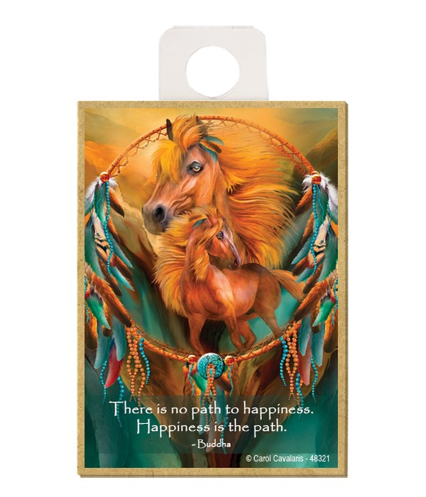 Horse  There is no path to happiness. Happiness is the path.  Buddha Wood magnet