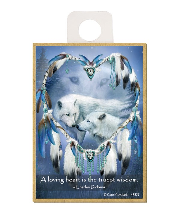 Wolves  A loving heart is the truest wisdom.  Charles Dickens Wood magnet