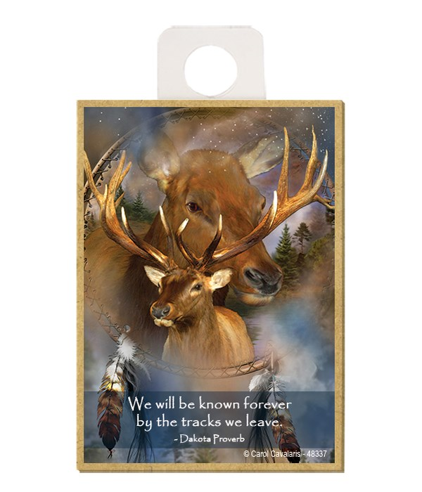 Elk  We will be known forever by the tracks we leave.  Dakota Proverb Wood magnet