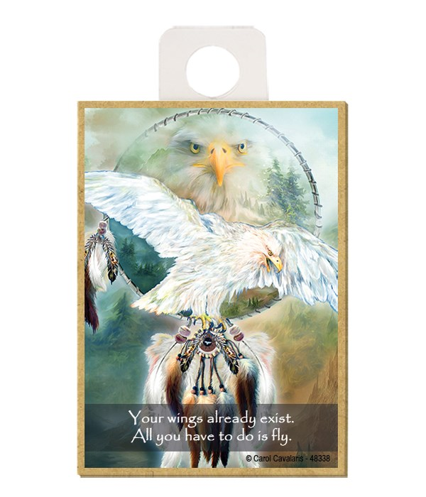 Eagle  Your wings already exist. All you have to do is fly. Wood magnet