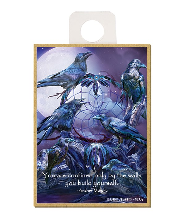 Ravens  You are confined only by the walls you build yourself.  Andrew Murphy Wood magnet