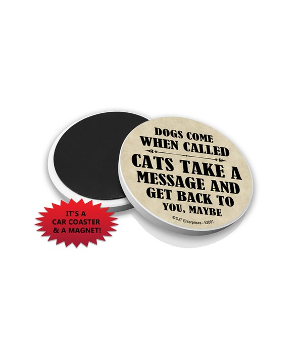 Dogs come when called Cats take a messag