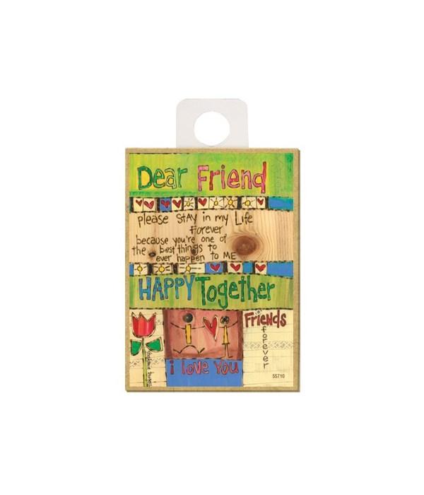 Dear Friend - please stay in my life for