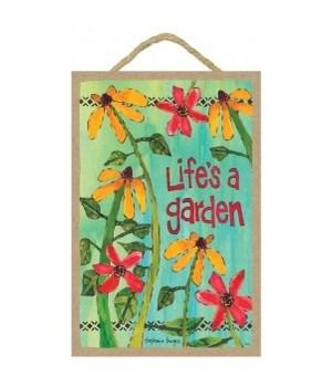 Life's a garden  7 x 10.5 sign