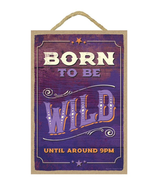 Born to be wild until around 9 pm