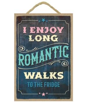 I enjoy long romantic walks to the fridg